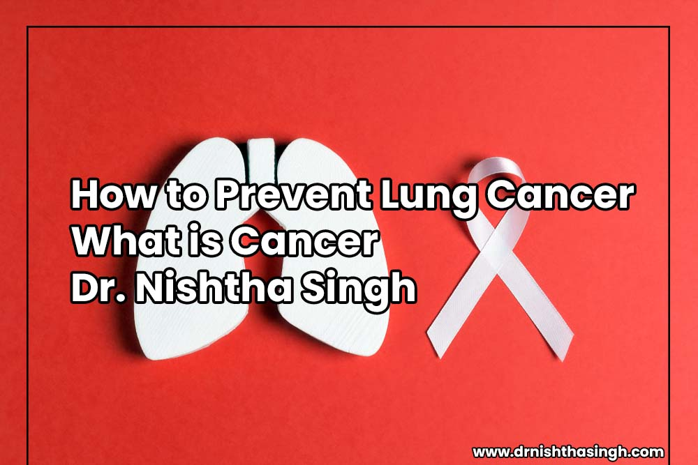 How to Prevent Lung Cancer   What is Cancer   Dr. Nishtha Singh